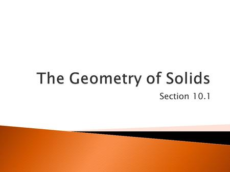 The Geometry of Solids Section 10.1.