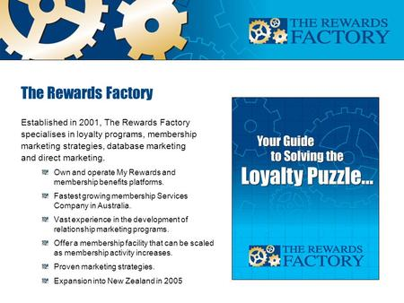The Rewards Factory Established in 2001, The Rewards Factory specialises in loyalty programs, membership marketing strategies, database marketing and direct.