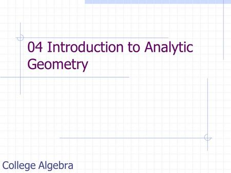 04 Introduction to Analytic Geometry College Algebra.