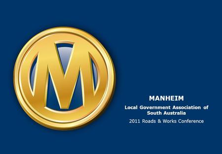 MANHEIM Local Government Association of South Australia 2011 Roads & Works Conference.