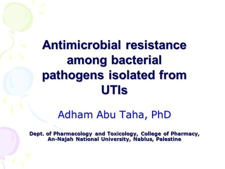 Adham Abu Taha, PhD Dept. of Pharmacology and Toxicology, College of Pharmacy, An-Najah National University, Nablus, Palestine Antimicrobial resistance.
