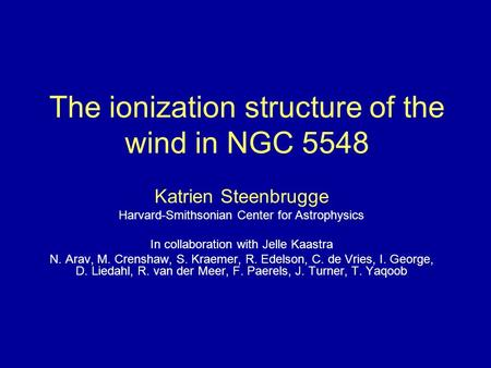 The ionization structure of the wind in NGC 5548 Katrien Steenbrugge Harvard-Smithsonian Center for Astrophysics In collaboration with Jelle Kaastra N.