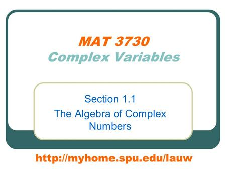 MAT 3730 Complex Variables Section 1.1 The Algebra of Complex Numbers