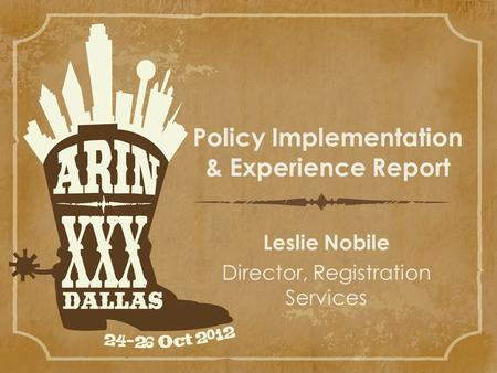Policy Implementation & Experience Report Leslie Nobile Director, Registration Services.