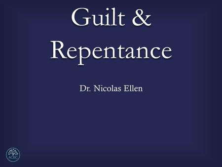 Guilt & Repentance Dr. Nicolas Ellen. Guilt and Repentance (2Corinthians 7:10-11) I. I.When sorrow over sin functions as God intends one will move into.