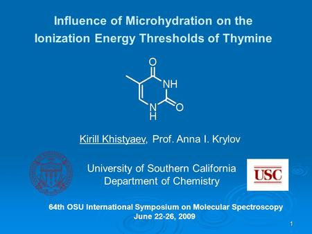 1 Influence of Microhydration on the Ionization Energy Thresholds of Thymine University of Southern California Department of Chemistry Kirill Khistyaev,