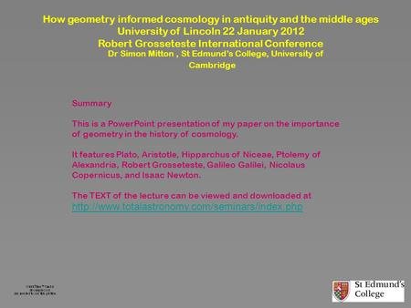 How geometry informed cosmology in antiquity and the middle ages University of Lincoln 22 January 2012 Robert Grosseteste International Conference Dr Simon.