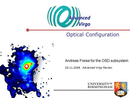 Optical Configuration 03.11.2008 Advanced Virgo Review Andreas Freise for the OSD subsystem.