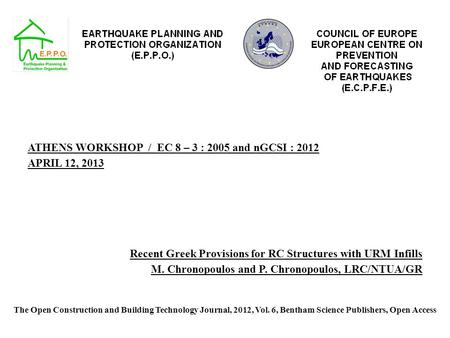 ATHENS WORKSHOP / EC 8 – 3 : 2005 and nGCSI : 2012 APRIL 12, 2013 Recent Greek Provisions for RC Structures with URM Infills M. Chronopoulos and P. Chronopoulos,