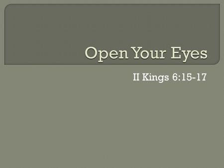 II Kings 6:15-17.  Do you have vision problems?  Millions of people in this country have problems with their eyesight that requires surgeries, glasses.