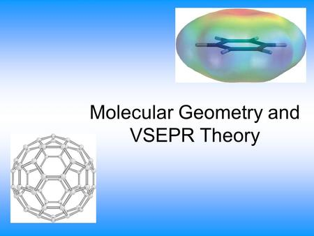 Molecular Geometry and VSEPR Theory. VSEPR Theory Valence Shell Electron Pair Repulsion Theory States that electron pairs repel each other and assume.