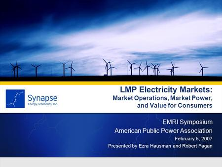 LMP Electricity Markets: Market Operations, Market Power, and Value for Consumers EMRI Symposium American Public Power Association February 5, 2007 Presented.