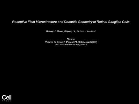 Receptive Field Microstructure and Dendritic Geometry of Retinal Ganglion Cells Solange P. Brown, Shigang He, Richard H. Masland Neuron Volume 27, Issue.