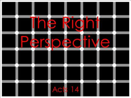 The Right Perspective Acts 14. Acts 14:8-10 In Lystra there sat a man crippled in his feet, who was lame from birth and had never walked. 9 He.