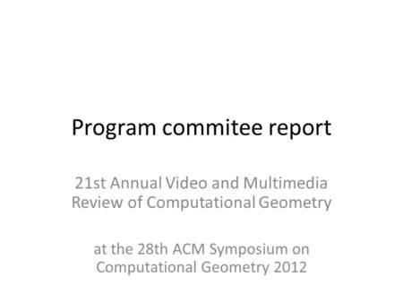 Program commitee report 21st Annual Video and Multimedia Review of Computational Geometry at the 28th ACM Symposium on Computational Geometry 2012.