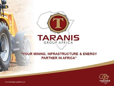 """YOUR MINING, INFRASTRUCTURE & ENERGY PARTNER IN AFRICA"""