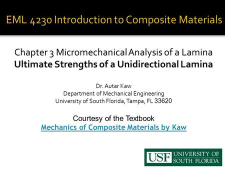 Chapter 3 Micromechanical Analysis of a Lamina Ultimate Strengths of a Unidirectional Lamina Dr. Autar Kaw Department of Mechanical Engineering University.