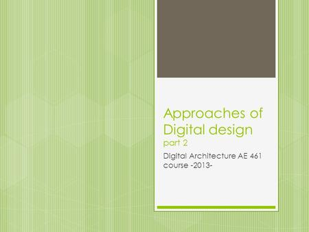 Approaches of Digital design part 2 Digital Architecture AE 461 course -2013-
