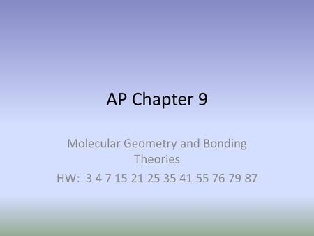 AP Chapter 9 Molecular Geometry and Bonding Theories HW: 3 4 7 15 21 25 35 41 55 76 79 87.