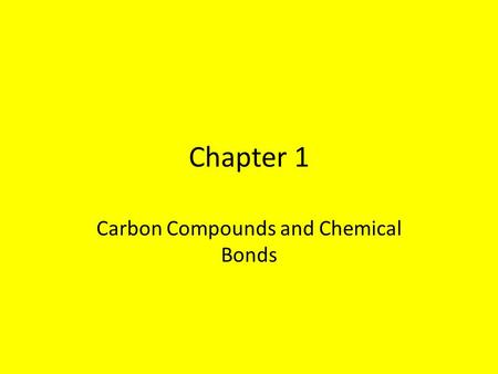 Chapter 1 Carbon Compounds and Chemical Bonds. Organic Chemistry – The chemistry of the compounds of carbon History- -Unofficially, Organic is one of.