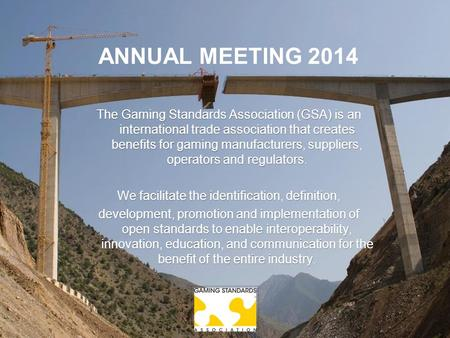 The Gaming Standards Association (GSA) is an international trade association that creates benefits for gaming manufacturers, suppliers, operators and regulators.