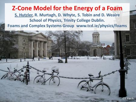 Z-Cone Model for the Energy of a Foam S. Hutzler, R. Murtagh, D. Whyte, S. Tobin and D. Weaire School of Physics, Trinity College Dublin. Foams and Complex.