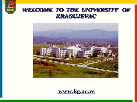 Www.kg.ac.rs WELCOME TO THE UNIVERSITY OF KRAGUJEVAC.