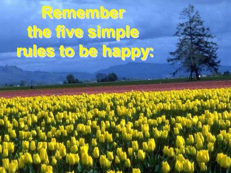 Remember the five simple rules to be happy: Remember the five simple rules to be happy: