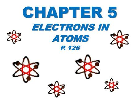Chapter 5 Electrons in Atoms p. 126