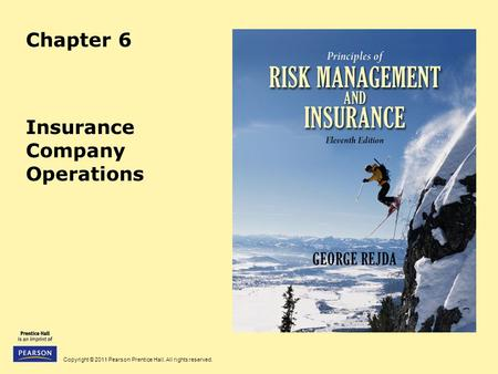 Copyright © 2011 Pearson Prentice Hall. All rights reserved. Chapter 6 Insurance Company Operations.