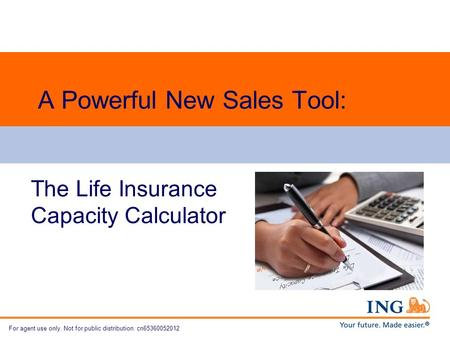 For agent use only. Not for public distribution. cn65360052012 A Powerful New Sales Tool: The Life Insurance Capacity Calculator.