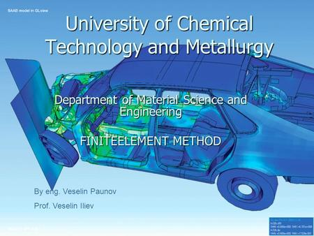 University of Chemical Technology and Metallurgy Department of Material Science and Engineering FINITEELEMENT METHOD By eng. Veselin Paunov Prof. Veselin.