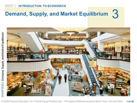 CHAPTER 3 Demand, Supply, and Market Equilibrium © 2009 Pearson Education, Inc. Publishing as Prentice Hall Principles of Macroeconomics 9e by Case, Fair.