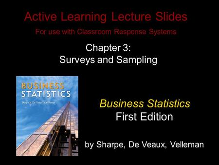 Slide 3- 1 Copyright © 2010 Pearson Education, Inc. Active Learning Lecture Slides For use with Classroom Response Systems Business Statistics First Edition.