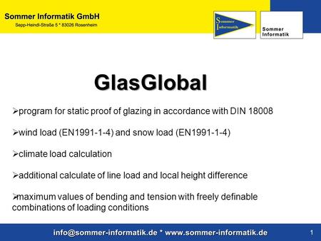 Www.sommer-informatik.de 1 GlasGlobal  program for static proof of glazing in accordance with DIN 18008  wind load (EN1991-1-4) and snow load (EN1991-1-4)