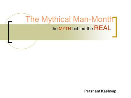 The Mythical Man-Month the MYTH behind the REAL Prashant Kashyap.