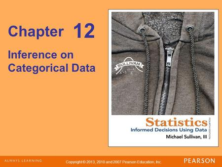 Copyright © 2013, 2010 and 2007 Pearson Education, Inc. Chapter Inference on Categorical Data 12.