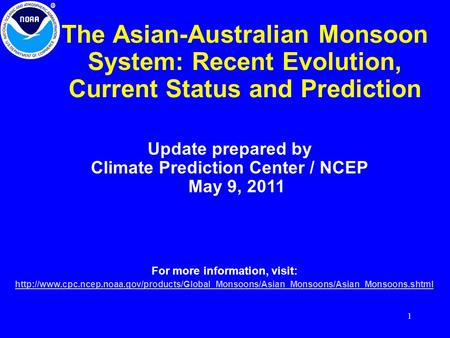 1 The Asian-Australian Monsoon System: Recent Evolution, Current Status and Prediction Update prepared by Climate Prediction Center / NCEP May 9, 2011.