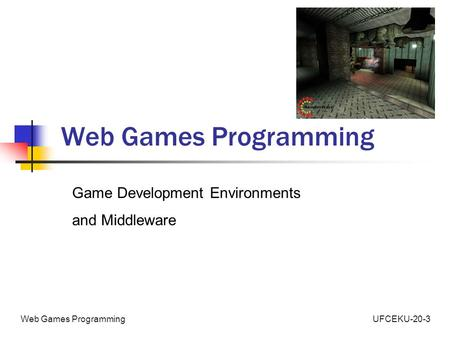 UFCEKU-20-3Web Games Programming Game Development Environments and Middleware.