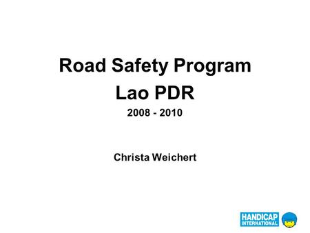 Road Safety Program Lao PDR 2008 - 2010 Christa Weichert.