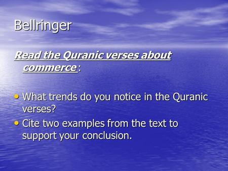 Bellringer Read the Quranic verses about commerce : What trends do you notice in the Quranic verses? What trends do you notice in the Quranic verses? Cite.