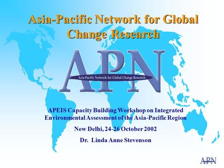 Asia-Pacific Network for Global Change Research APEIS Capacity Building Workshop on Integrated Environmental Assessment of the Asia-Pacific Region New.