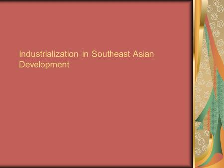 Industrialization in Southeast Asian Development.