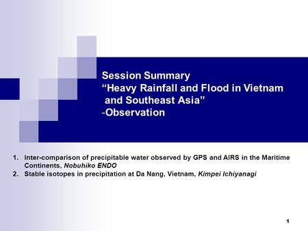 "1 Session Summary ""Heavy Rainfall and Flood in Vietnam and Southeast Asia"" -Observation 1.Inter-comparison of precipitable water observed by GPS and AIRS."