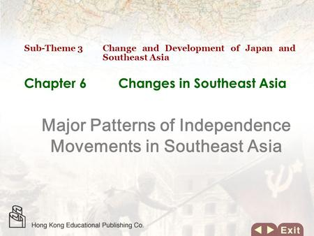 Chapter 6 Changes in Southeast Asia Major Patterns of Independence Movements in Southeast Asia Sub-Theme 3 Change and Development of Japan and Southeast.