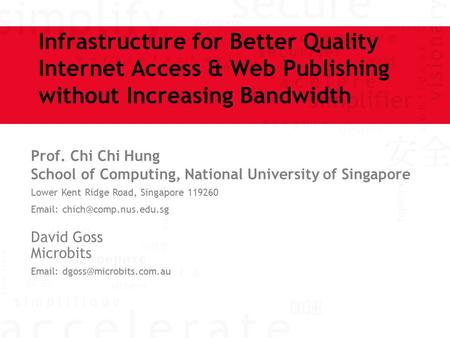 Infrastructure for Better Quality Internet Access & Web Publishing without Increasing Bandwidth Prof. Chi Chi Hung School of Computing, National University.