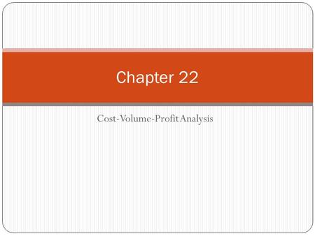 Cost-Volume-Profit Analysis Chapter 22. Objective 1 Identify how changes in volume affect costs.
