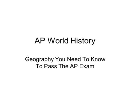 AP World History Geography You Need To Know To Pass The AP Exam.