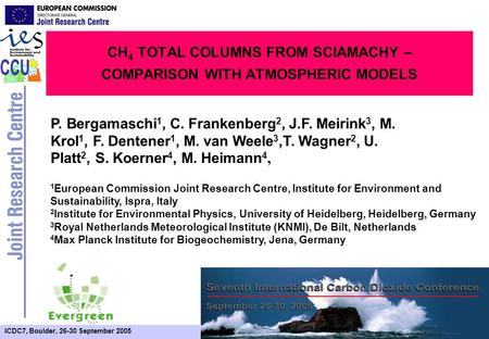 ICDC7, Boulder, 26-30 September 2005 CH 4 TOTAL COLUMNS FROM SCIAMACHY – COMPARISON WITH ATMOSPHERIC MODELS P. Bergamaschi 1, C. Frankenberg 2, J.F. Meirink.