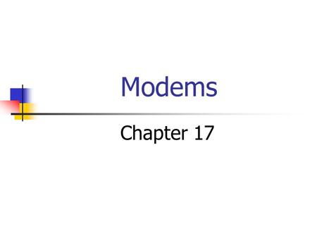 Modems Chapter 17. Basic Knowledge  Modems are little devices to use the telephone to talk to other computers.  Modem is an abbreviation for Modulator/